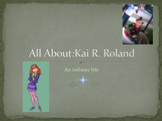 All About:Kai R. Roland