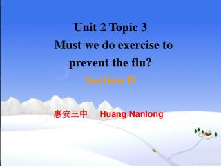 Unit 2 Topic 3    Must we do exercise to prevent the flu? Section D