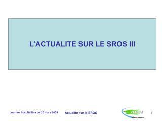 L�ACTUALITE SUR LE SROS III