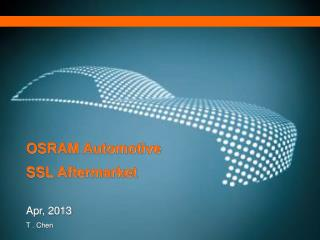 OSRAM Automotive  SSL Aftermarket Apr, 2013 T . Chen