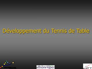 D�veloppement du Tennis de Table