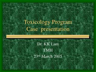 Toxicology Program Case  presentation
