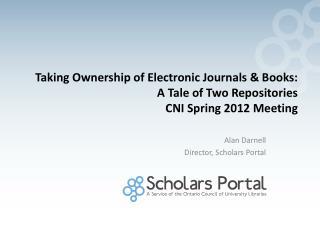 Alan Darnell Director, Scholars Portal