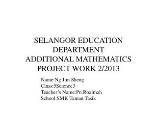 SELANGOR EDUCATION DEPARTMENT ADDITIONAL MATHEMATICS PROJECT WORK 2/2013