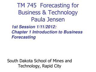 TM 745  Forecasting for Business & Technology Paula Jensen