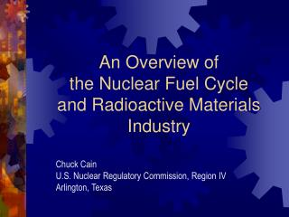 An Overview of the Nuclear Fuel Cycle and Radioactive Materials Industry