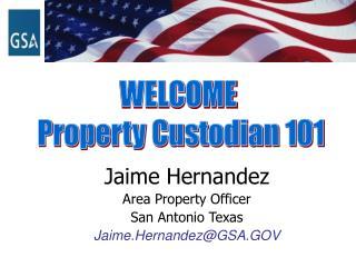 Jaime Hernandez Area Property Officer San Antonio Texas Jaime.Hernandez@GSA.GOV
