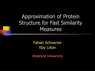 Approximation of Protein Structure for Fast Similarity Measures