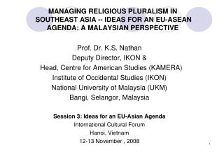 Prof. Dr. K.S. Nathan  Deputy Director, IKON &   Head, Centre for American Studies (KAMERA)