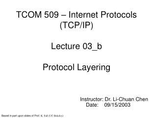 TCOM 509 – Internet Protocols (TCP/IP) Lecture 03_b Protocol Layering