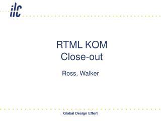 RTML KOM Close-out
