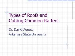 Types of Roofs and  Cutting Common Rafters
