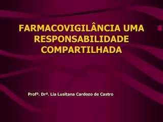 FARMACOVIGILÂNCIA UMA RESPONSABILIDADE  COMPARTILHADA