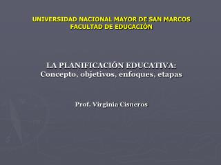 UNIVERSIDAD NACIONAL MAYOR DE SAN MARCOS FACULTAD DE EDUCACIÓN LA PLANIFICACIÓN EDUCATIVA: