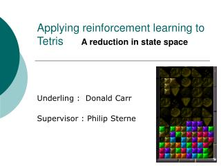 Applying reinforcement learning to Tetris 	 A reduction in state space
