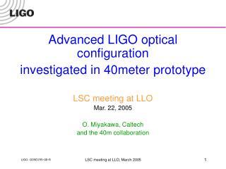 Advanced LIGO optical configuration investigated in 40meter prototype LSC meeting at LLO