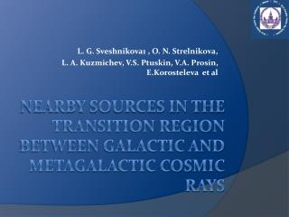 Nearby sources in the transition region between Galactic and Metagalactic cosmic rays