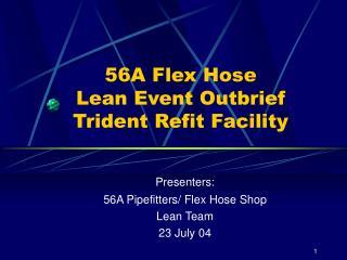 56A Flex Hose Lean Event Outbrief Trident Refit Facility