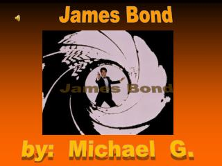 James Bond  by:  Michael  G.