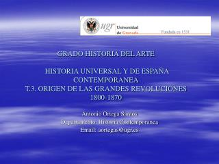 Antonio Ortega Santos Departamento. Historia Contemporanea Email: aortegas@ugr.es