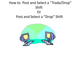 "How to  Post and Select a ""Trade/Drop"" Shift Or  Post and Select  a ""Drop""  Shift"