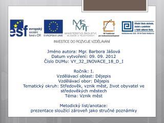 Jméno autora: Mgr. Barbora Jášová Datum vytvoření: 09. 09. 2012 Číslo DUMu: VY_32_INOVACE_18_D_I