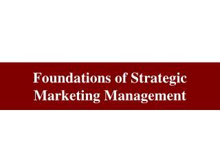 Foundations of Strategic Marketing Management