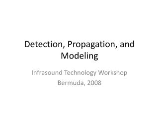 Detection, Propagation, and Modeling