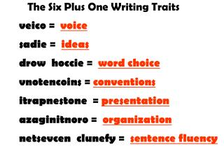 The Six Plus One Writing Traits veico =   voice sadie =   ideas drow  hoccie =   word choice