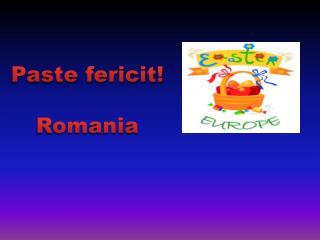 Paste fericit! Romania
