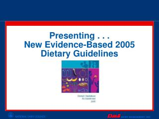 Presenting . . . New Evidence-Based 2005 Dietary Guidelines