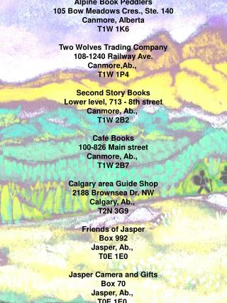 Alpine Book Peddlers 105 Bow Meadows Cres., Ste. 140 Canmore, Alberta T1W 1K6