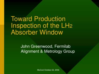 Toward Production Inspection of the LH 2  Absorber Window