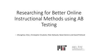 Researching for  Better  O nline  I nstructional  M ethods  using AB  Testing