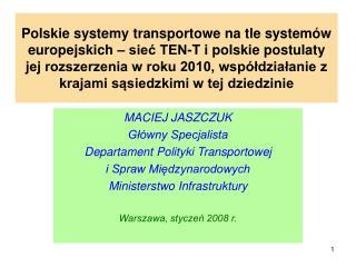 MACIEJ JASZCZUK Główny Specjalista Departament Polityki Transportowej i Spraw Międzynarodowych