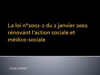 La loi n°2002-2 du 2 janvier 2002  rénovant  l'action sociale et médico-sociale