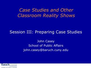 Case Studies and Other Classroom Reality Shows
