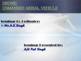 DRONE: UNMANNED AERIAL VEHICLE