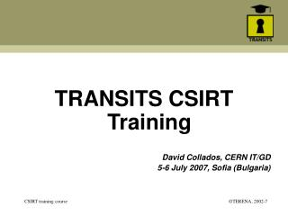 TRANSITS CSIRT Training David Collados, CERN IT/GD 5-6 July 2007, Sofia (Bulgaria)