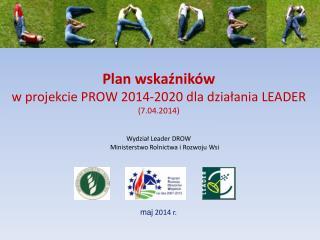 Plan wskaźników  w projekcie PROW 2014-2020 dla działania LEADER  (7.04.2014)