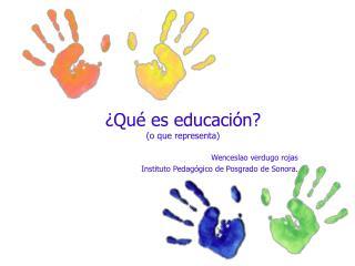 ¿Qué es educación? (o que representa)