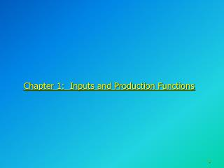 Chapter  1:   Inputs and Production Functions