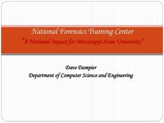 National Forensics Training Center  A National Impact for Mississippi State University