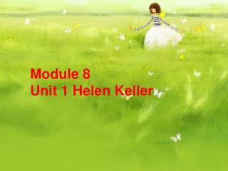 Module 8 Unit 1 Helen Keller