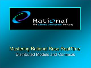 Mastering Rational Rose  RealTime Distributed Models and  Connexis