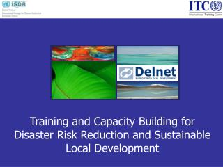 Training and Capacity Building for Disaster Risk Reduction and Sustainable Local Development