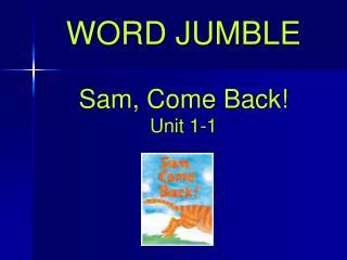 WORD JUMBLE  Sam, Come Back Unit 1-1
