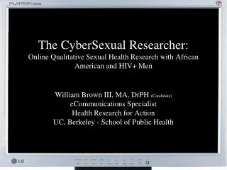 William Brown III, MA, DrPH  (Candidate) eCommunications Specialist Health Research for Action