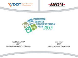 Brad Shelton, AICP VDOT Bradley.Shelton@VDOT.Virginia
