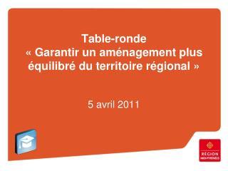 Table-ronde « Garantir un aménagement plus équilibré du territoire régional »